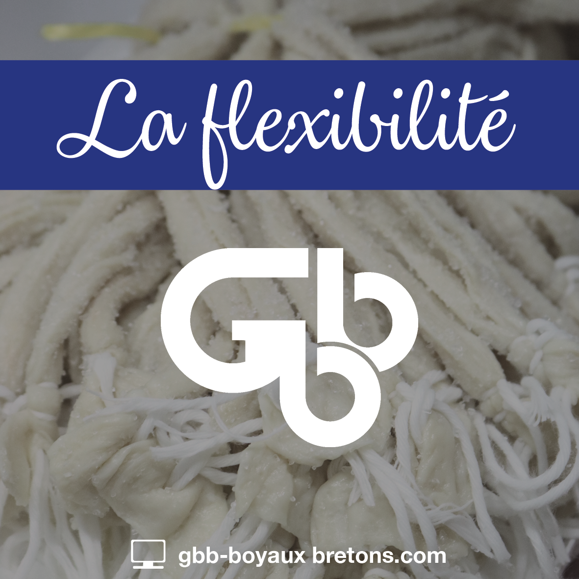 GBB Boyaux Bretons - Nos valeurs : la flexibilité