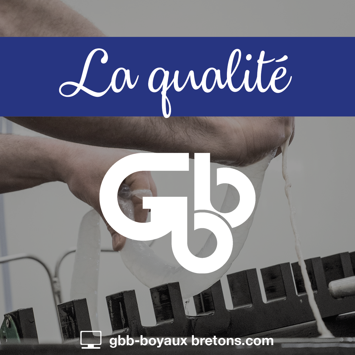 GBB Boyaux Bretons - Nos valeurs : la qualité